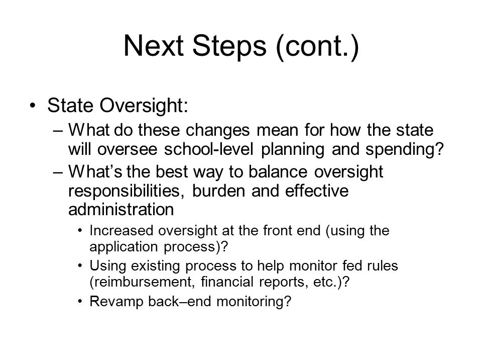Next Steps (cont.) State Oversight: –What do these changes mean for how the state will oversee school-level planning and spending.