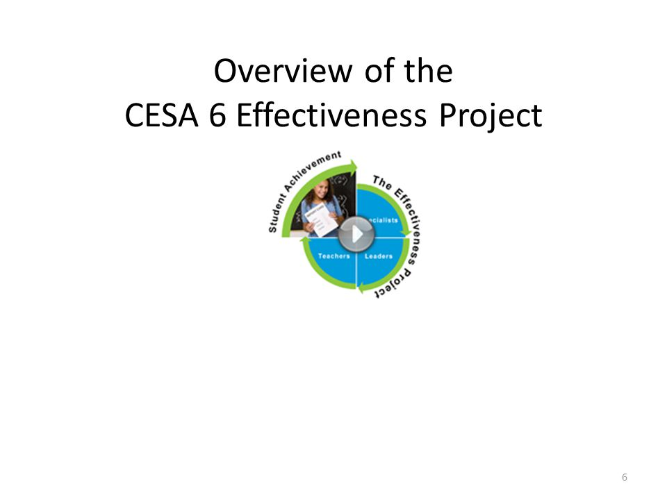 Overview of the CESA 6 Effectiveness Project 6