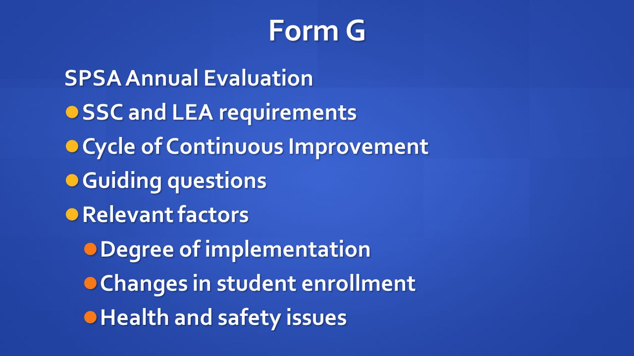 Form G SPSA Annual Evaluation SSC and LEA requirements SSC and LEA requirements Cycle of Continuous Improvement Cycle of Continuous Improvement Guiding questions Guiding questions Relevant factors Relevant factors Degree of implementation Degree of implementation Changes in student enrollment Changes in student enrollment Health and safety issues Health and safety issues