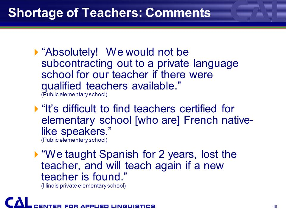 16 Shortage of Teachers: Comments  Absolutely.