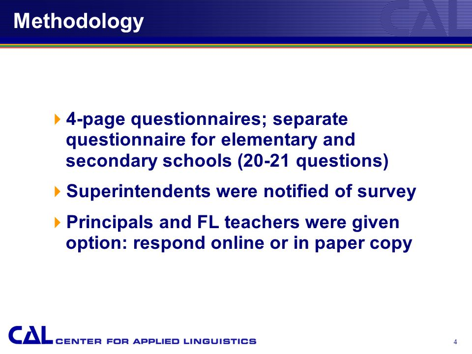 4 Methodology  4-page questionnaires; separate questionnaire for elementary and secondary schools (20-21 questions)‏  Superintendents were notified of survey  Principals and FL teachers were given option: respond online or in paper copy