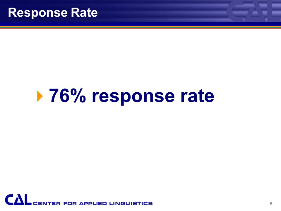 5 Response Rate  76% response rate