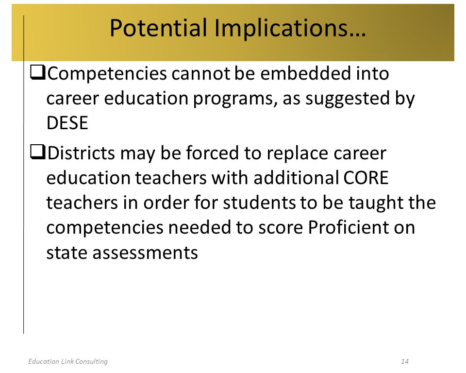 Education Link Consulting14  Competencies cannot be embedded into career education programs, as suggested by DESE  Districts may be forced to replac