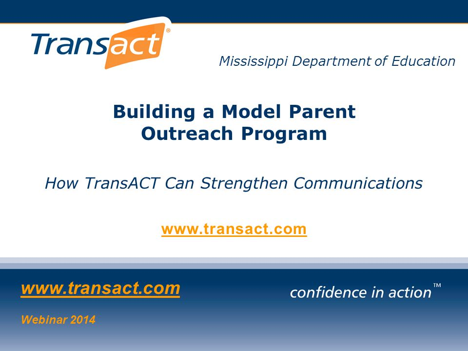 TransACT COMPLIANCE & COMMUNICATION CENTER TM Mississippi Department of Education Building a Model Parent Outreach Program How TransACT Can Strengthen