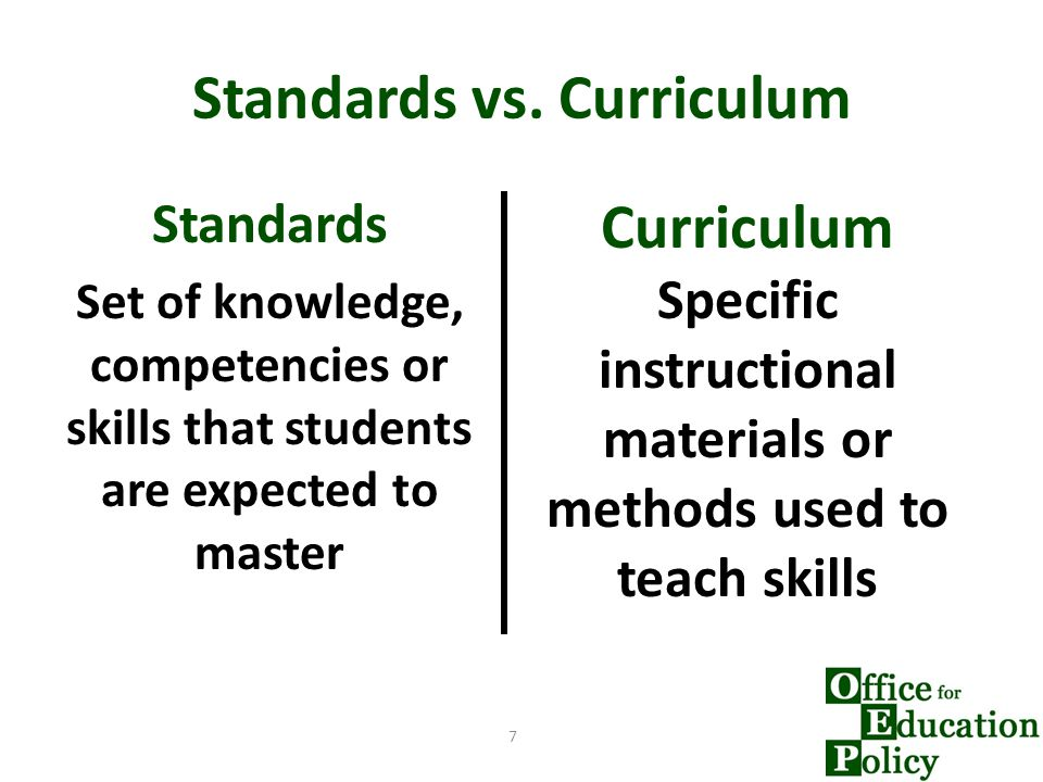 Standards vs. Curriculum Standards Set of knowledge, competencies or skills that students are expected to master 7 Curriculum Specific instructional m
