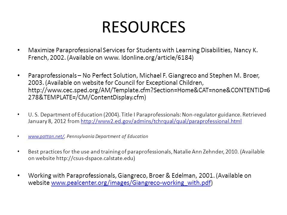 RESOURCES Maximize Paraprofessional Services for Students with Learning Disabilities, Nancy K. French, 2002. (Available on www. ldonline.org/article/6