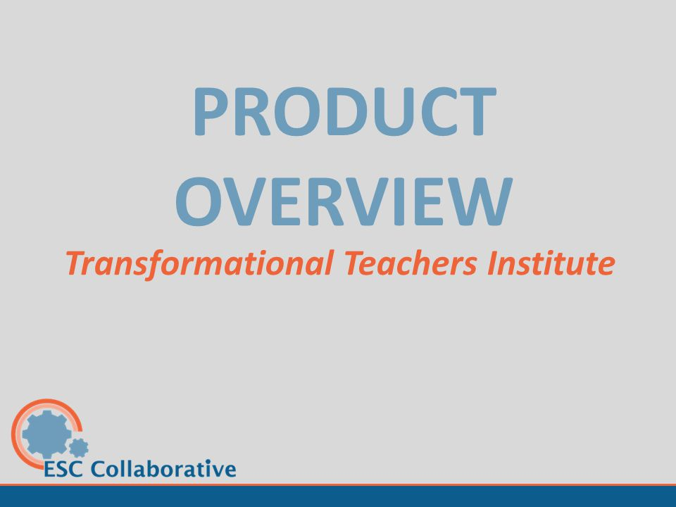 PRODUCT OVERVIEW Transformational Teachers Institute