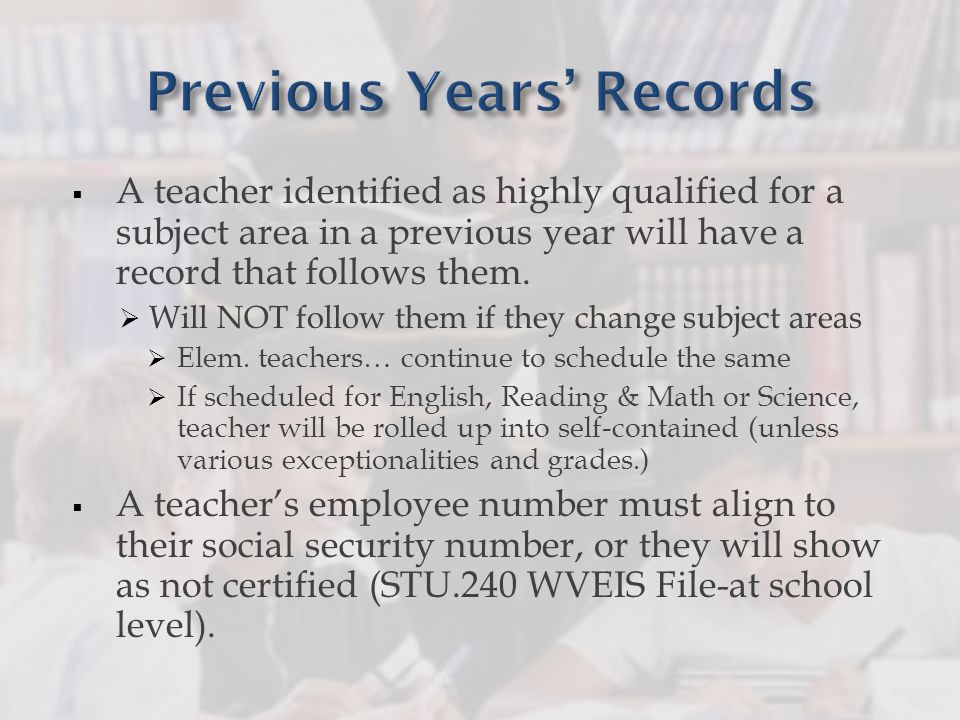  A teacher identified as highly qualified for a subject area in a previous year will have a record that follows them.