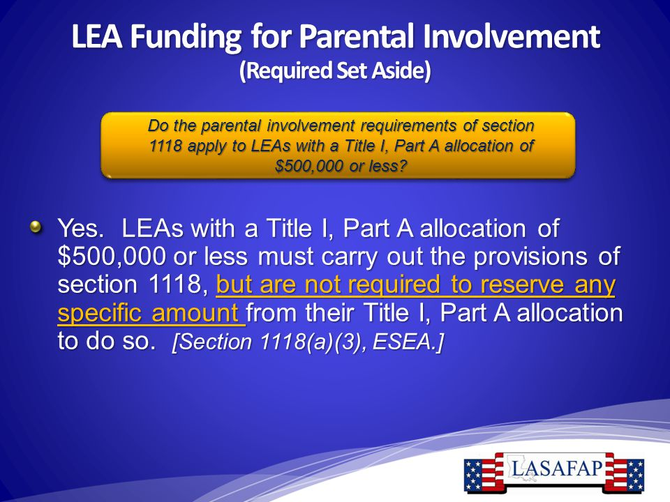 LEA Funding for Parental Involvement (Required Set Aside) Yes. LEAs with a Title I, Part A allocation of $500,000 or less must carry out the provision