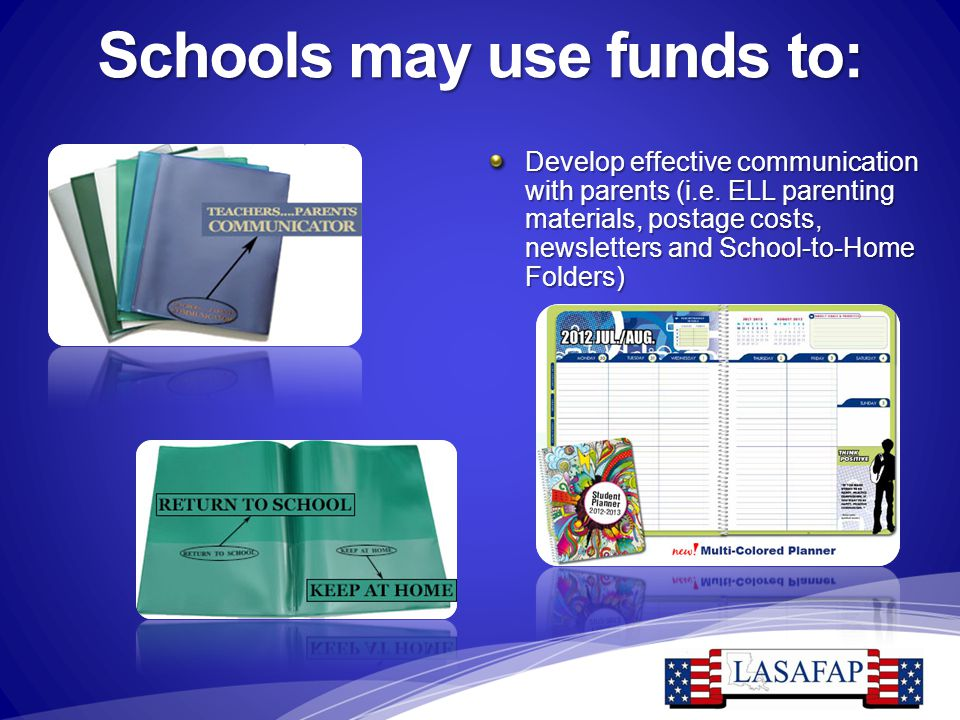 Schools may use funds to: Develop effective communication with parents (i.e. ELL parenting materials, postage costs, newsletters and School-to-Home Fo