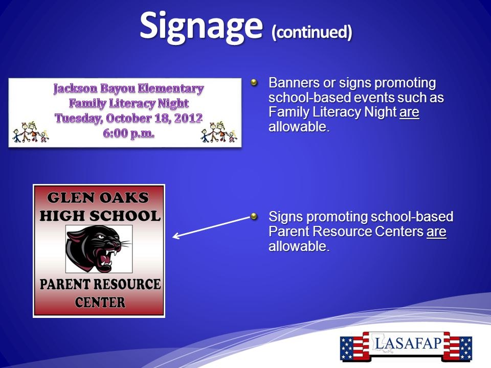 Signage (continued) Banners or signs promoting school-based events such as Family Literacy Night are allowable. Signs promoting school-based Parent Re