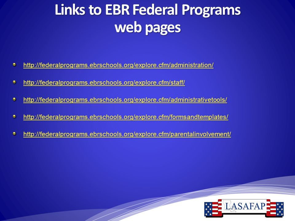 Links to EBR Federal Programs web pages http://federalprograms.ebrschools.org/explore.cfm/administration/ http://federalprograms.ebrschools.org/explor