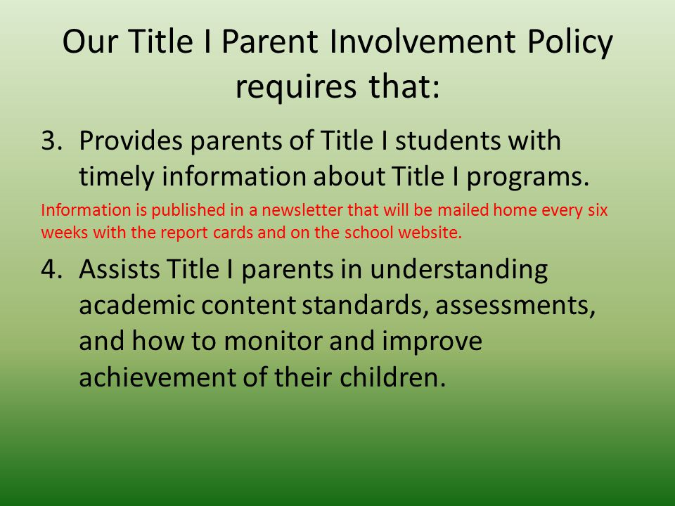 Our Title I Parent Involvement Policy requires that: 3.Provides parents of Title I students with timely information about Title I programs.