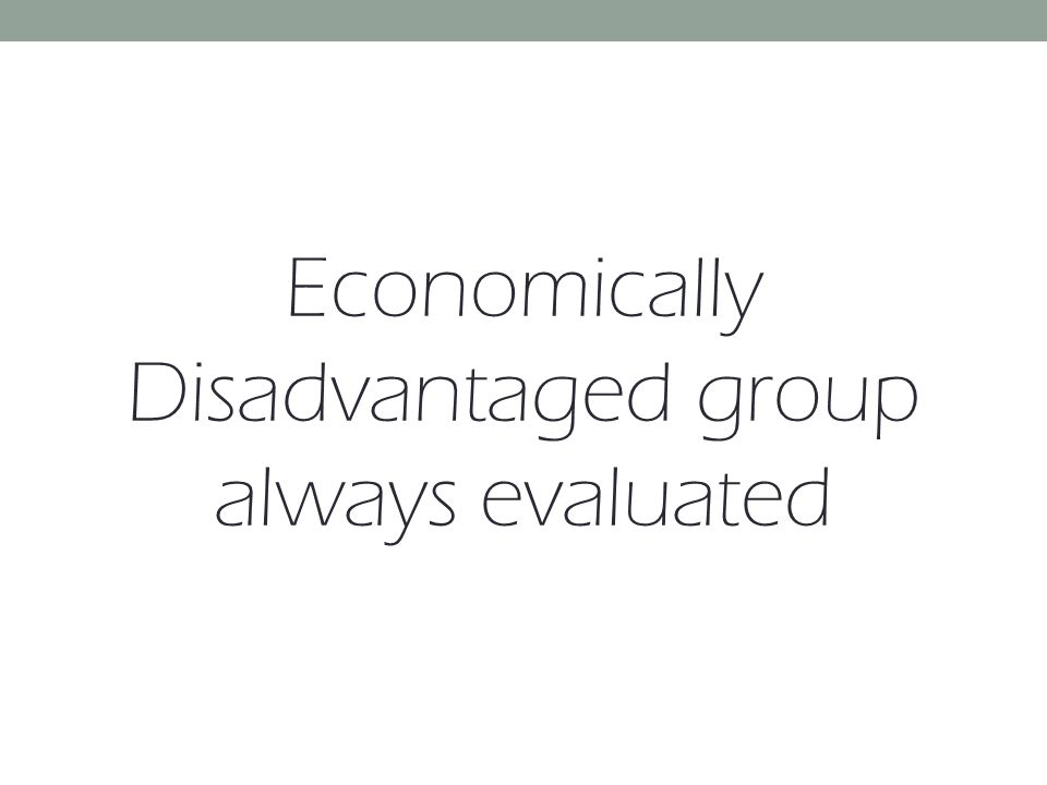 Economically Disadvantaged group always evaluated