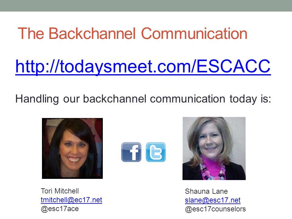 The Backchannel Communication http://todaysmeet.com/ESCACC Handling our backchannel communication today is: Shauna Lane slane@esc17.net @esc17counselors Tori Mitchell tmitchell@ec17.net @esc17ace