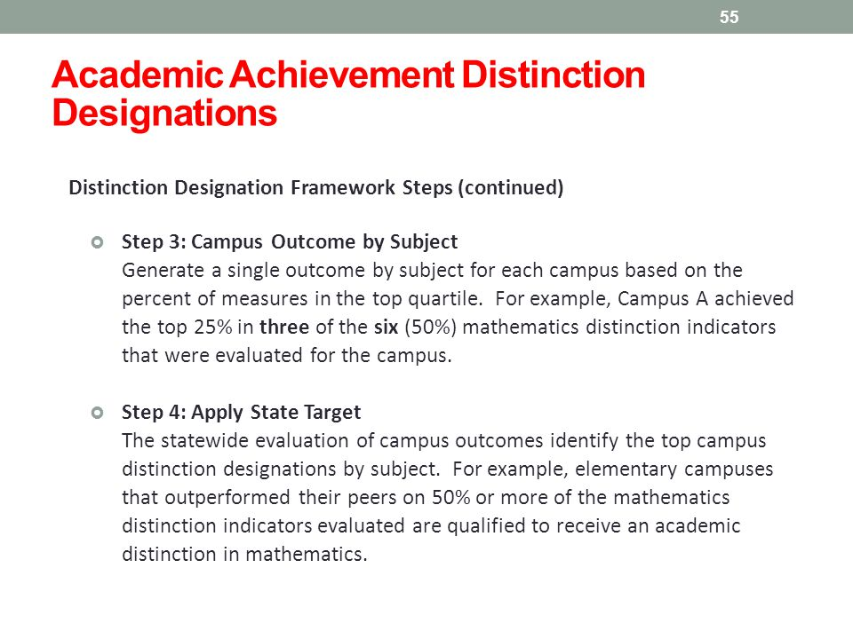 Distinction Designation Framework Steps (continued)  Step 3: Campus Outcome by Subject Generate a single outcome by subject for each campus based on the percent of measures in the top quartile.
