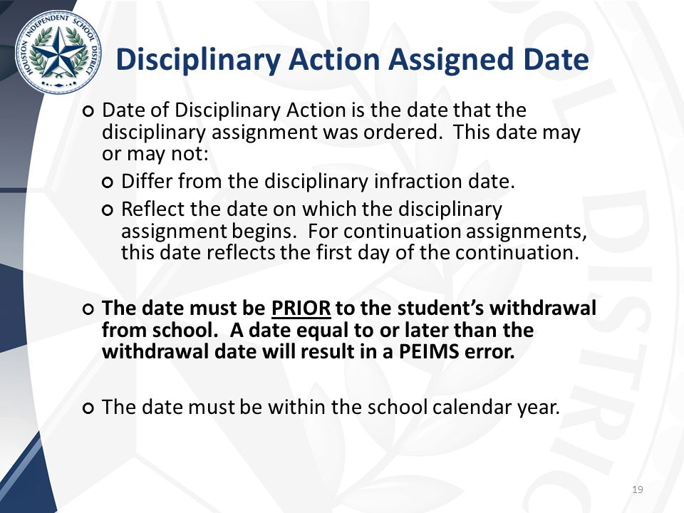Date of Disciplinary Action is the date that the disciplinary assignment was ordered.