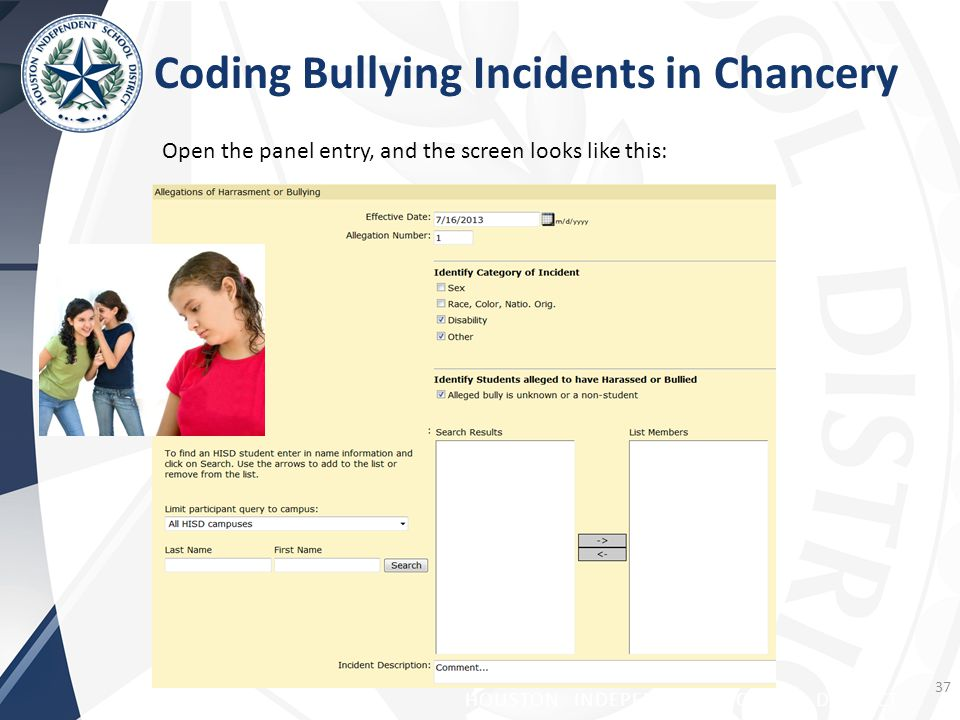 HOUSTON INDEPENDENT SCHOOL DISTRICT Coding Bullying Incidents in Chancery Open the panel entry, and the screen looks like this: 37