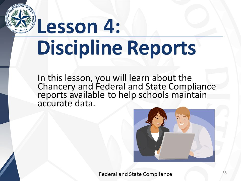 Lesson 4: Discipline Reports In this lesson, you will learn about the Chancery and Federal and State Compliance reports available to help schools maintain accurate data.
