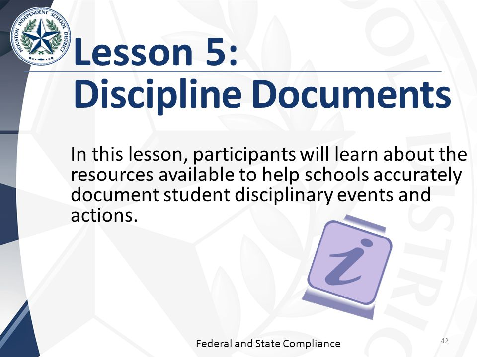 Lesson 5: Discipline Documents In this lesson, participants will learn about the resources available to help schools accurately document student disciplinary events and actions.