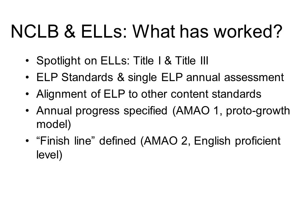 NCLB & ELLs: What has worked.