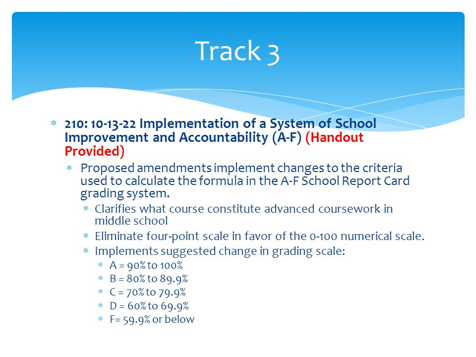  210: 10-13-22 Implementation of a System of School Improvement and Accountability (A-F) (Handout Provided)  Proposed amendments implement changes to the criteria used to calculate the formula in the A-F School Report Card grading system.