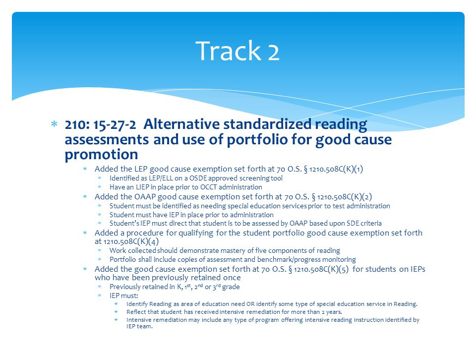  210: 15-27-2 Alternative standardized reading assessments and use of portfolio for good cause promotion….continued  Added the good cause exemption set forth at 70 O.S.