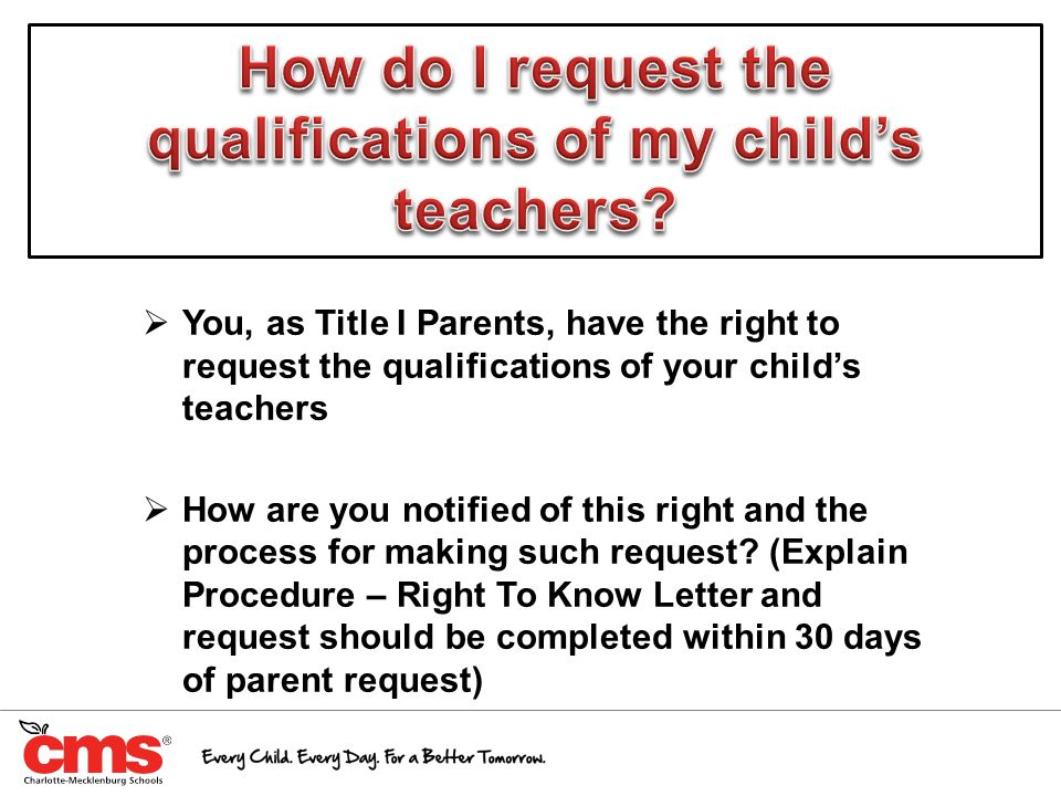  You, as Title I Parents, have the right to request the qualifications of your child's teachers  How are you notified of this right and the process