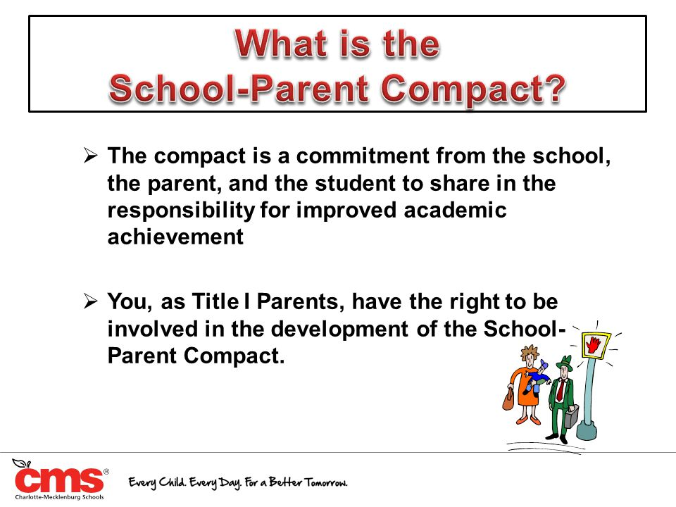  The compact is a commitment from the school, the parent, and the student to share in the responsibility for improved academic achievement  You, as