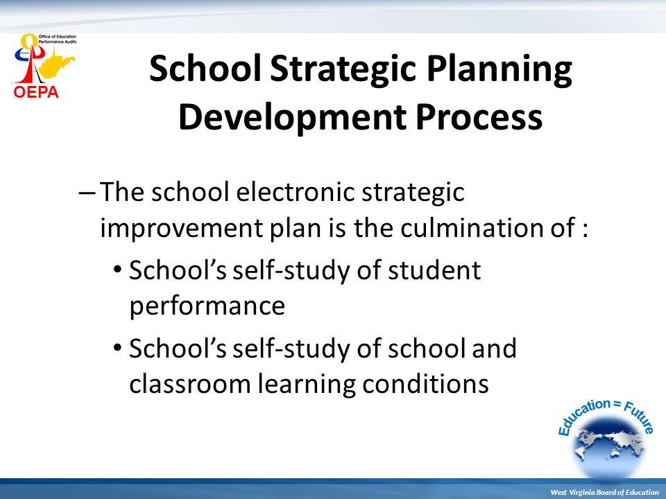 OEPA West Virginia Board of Education School Strategic Planning Development Process – The school electronic strategic improvement plan is the culminat