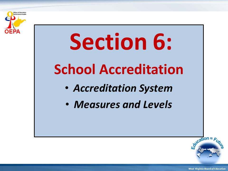 OEPA West Virginia Board of Education Section 6: School Accreditation Accreditation System Measures and Levels