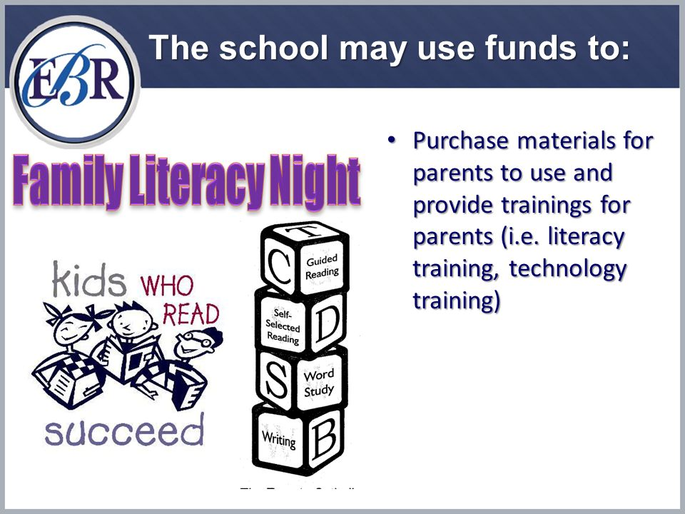 The school may use funds to: Purchase materials for parents to use and provide trainings for parents (i.e.
