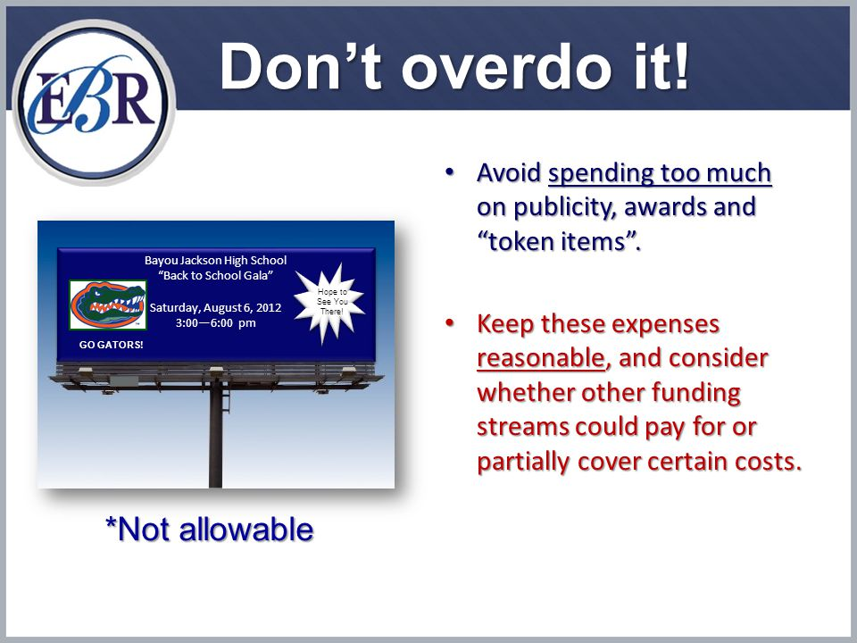 Don't overdo it. Avoid spending too much on publicity, awards and token items .