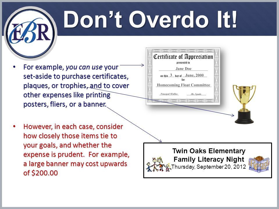 Don't Overdo It! For example, you can use your set-aside to purchase certificates, plaques, or trophies, and to cover other expenses like printing pos