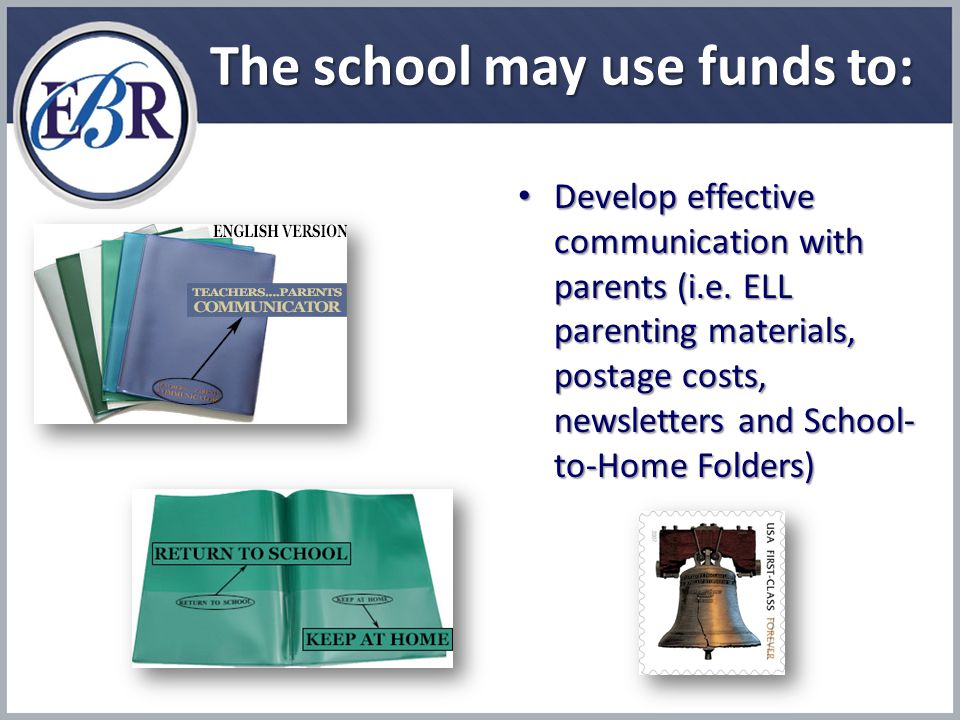 The school may use funds to: Develop effective communication with parents (i.e.