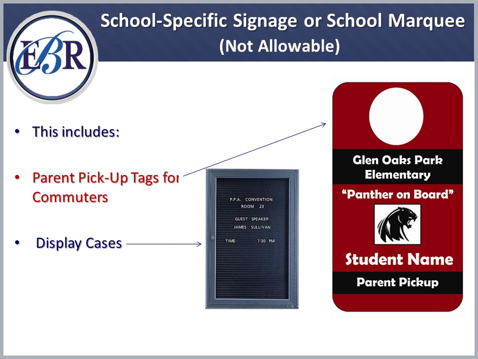School-Specific Signage or School Marquee School-Specific Signage or School Marquee (Not Allowable) This includes: This includes: Parent Pick-Up Tags for Commuters Parent Pick-Up Tags for Commuters Display Cases Display Cases
