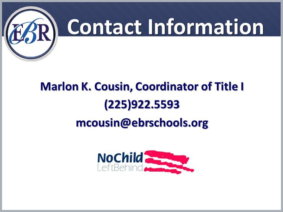 Contact Information Marlon K. Cousin, Coordinator of Title I (225)922.5593mcousin@ebrschools.org