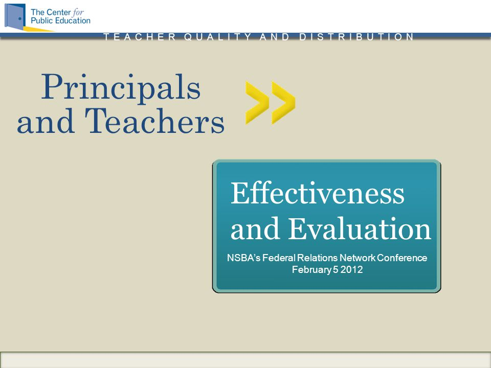 TEACHER QUALITY AND DISTRIBUTION Principals and Teachers Effectiveness and Evaluation NSBA's Federal Relations Network Conference February