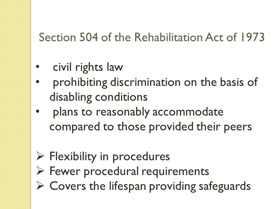 Section 504 of the Rehabilitation Act of 1973 civil rights law prohibiting discrimination on the basis of disabling conditions plans to reasonably acc