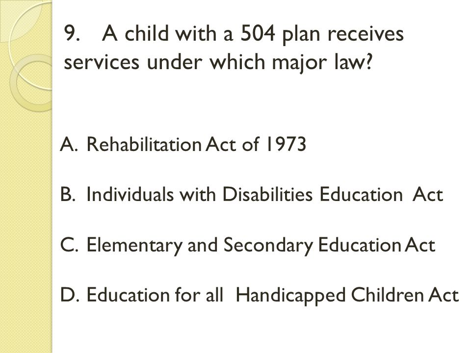 9. A child with a 504 plan receives services under which major law.