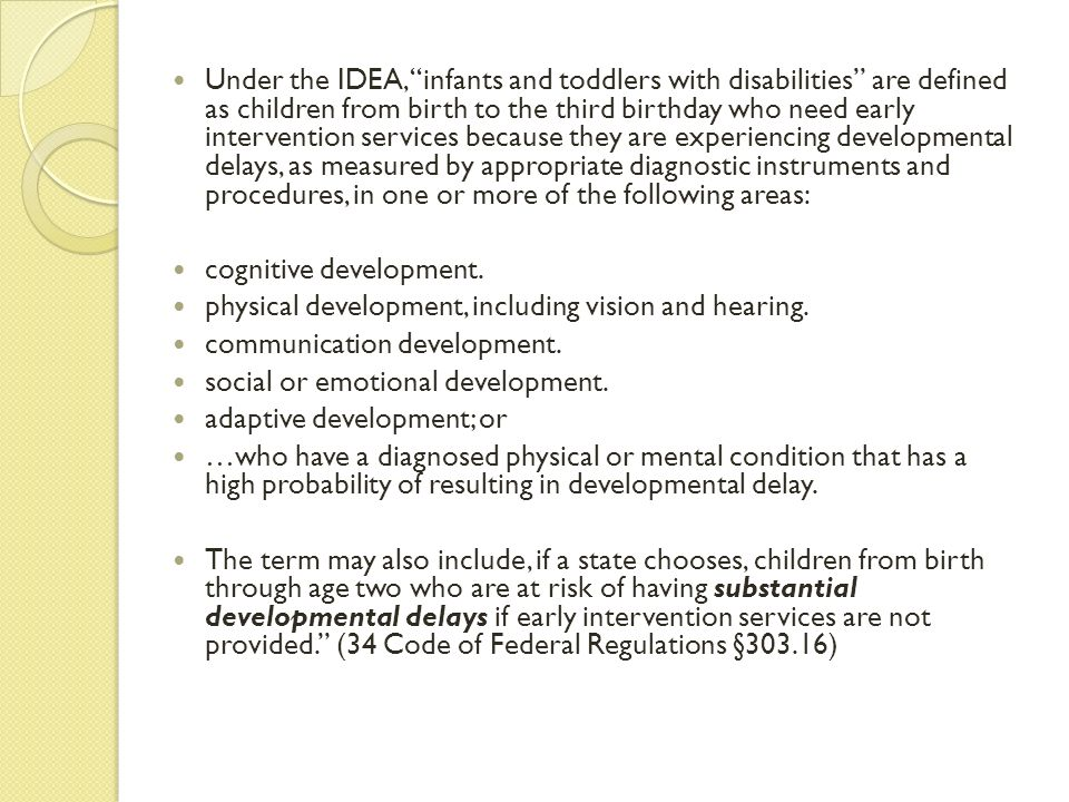 """Under the IDEA, """"infants and toddlers with disabilities"""" are defined as children from birth to the third birthday who need early intervention services"""