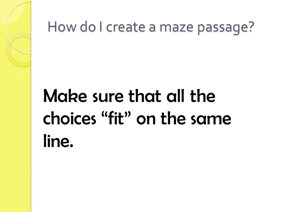 How do I create a maze passage Make sure that all the choices fit on the same line.