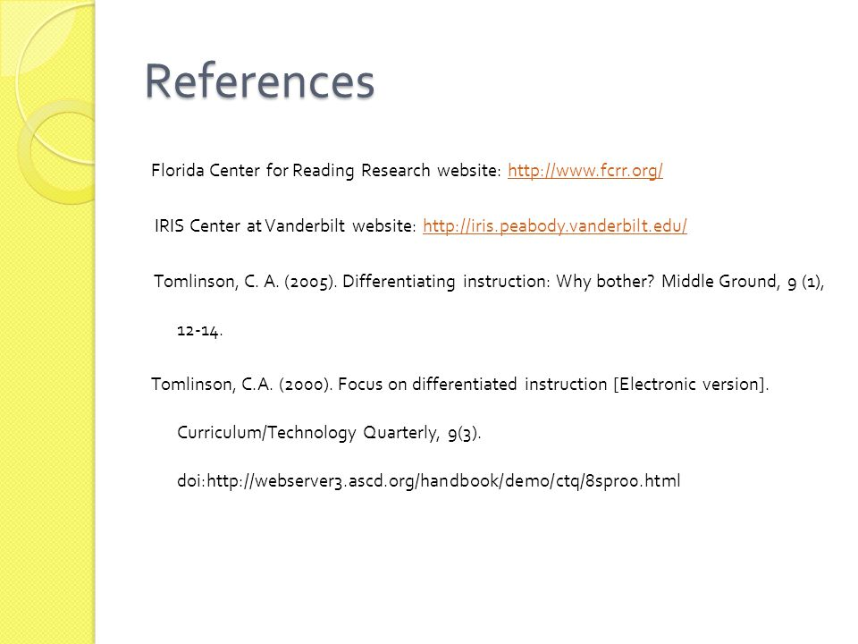 References Florida Center for Reading Research website: http://www.fcrr.org/http://www.fcrr.org/ IRIS Center at Vanderbilt website: http://iris.peabody.vanderbilt.edu/http://iris.peabody.vanderbilt.edu/ Tomlinson, C.