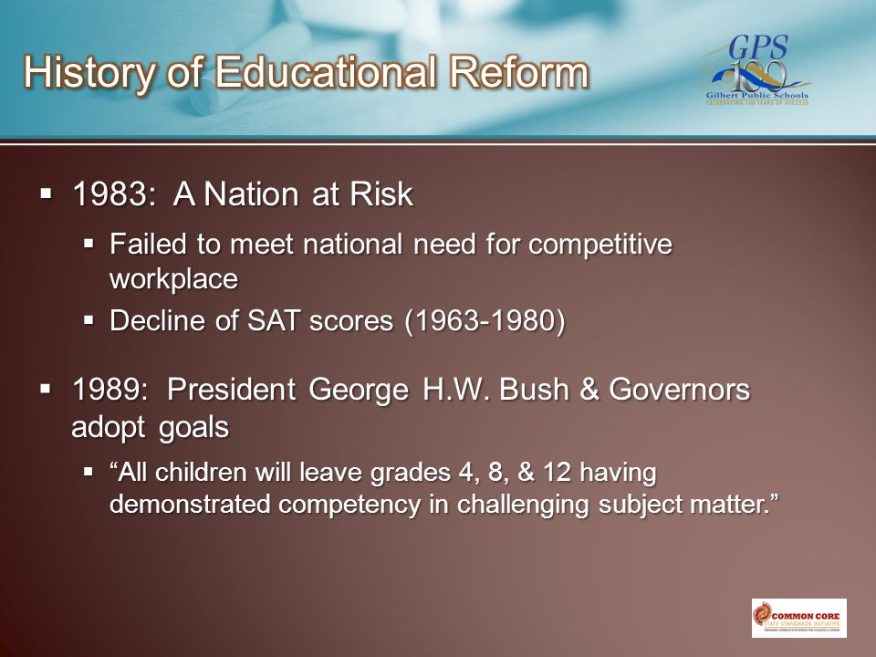  1983: A Nation at Risk  Failed to meet national need for competitive workplace  Decline of SAT scores (1963-1980)  1989: President George H.W.