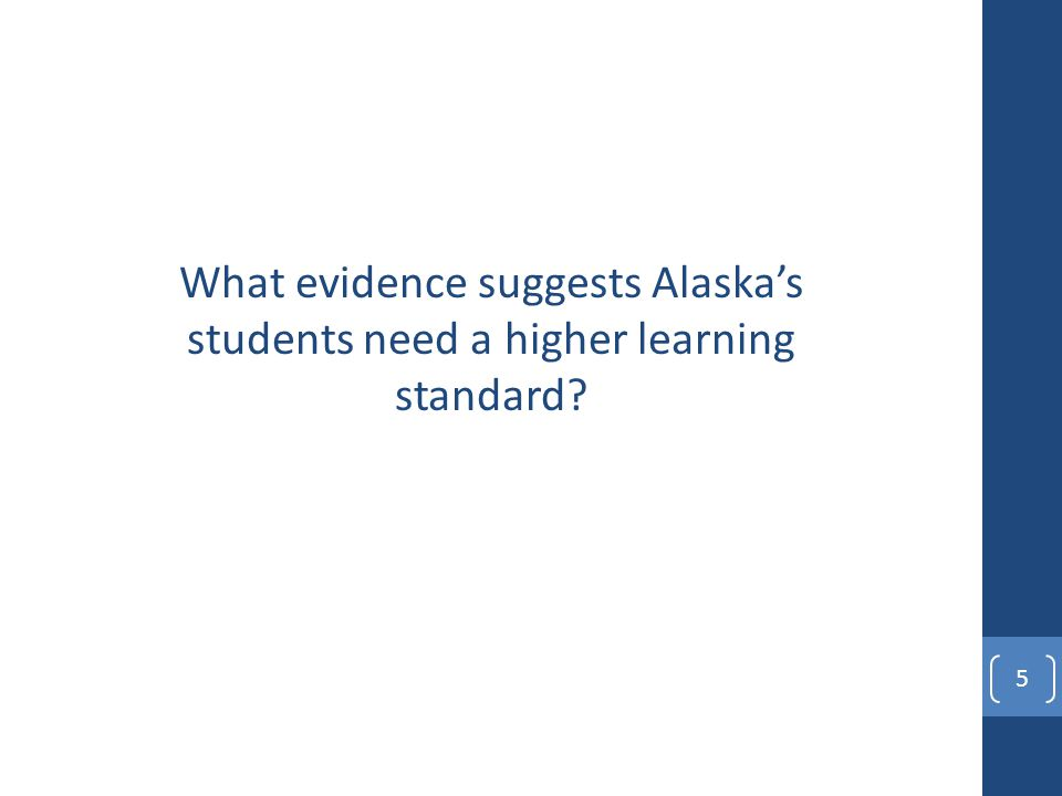 What evidence suggests Alaska's students need a higher learning standard? 5