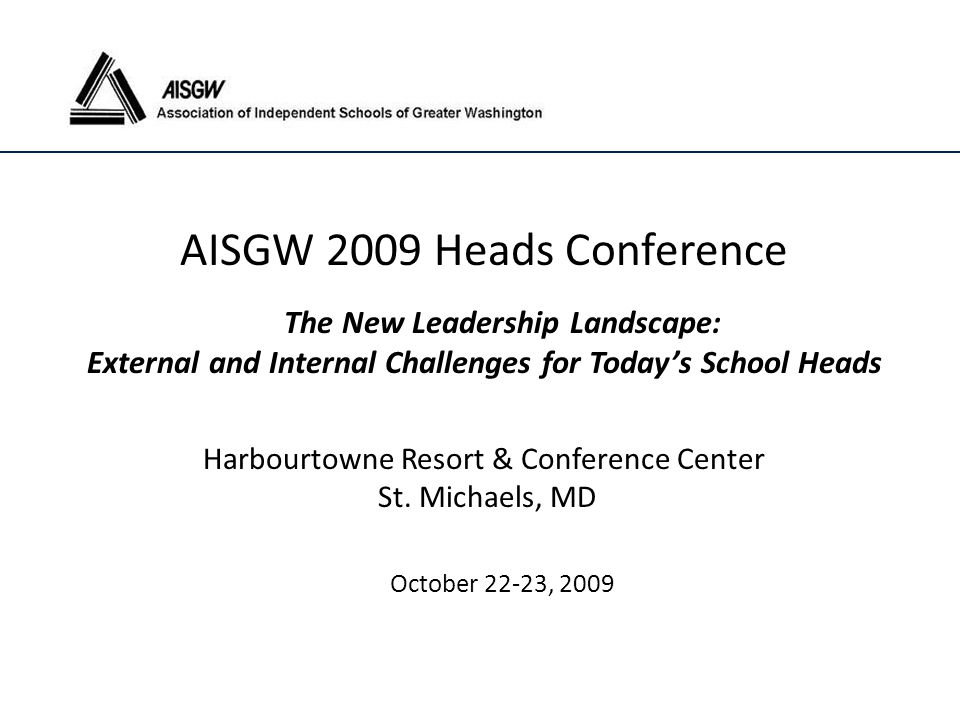 The New Leadership Landscape Thomas Toch Executive Director, Association of Independent Schools of Greater Washington TToch@aisgw.org www.aisgw.org www.aisgw.org