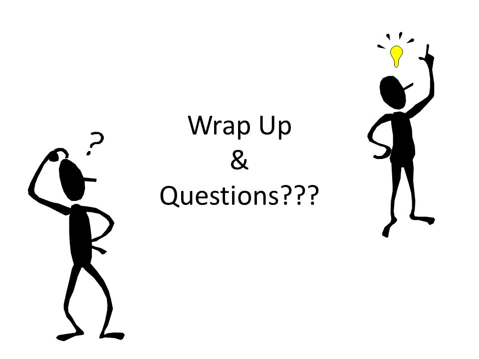 Wrap Up & Questions???
