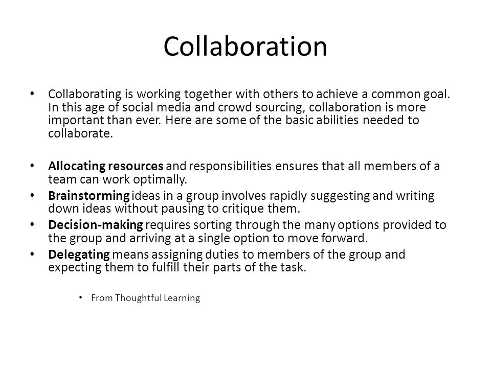 Collaboration Collaborating is working together with others to achieve a common goal. In this age of social media and crowd sourcing, collaboration is