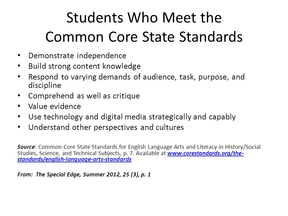 Students Who Meet the Common Core State Standards Demonstrate independence Build strong content knowledge Respond to varying demands of audience, task