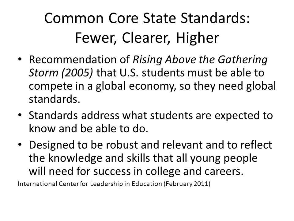 Common Core State Standards: Fewer, Clearer, Higher Recommendation of Rising Above the Gathering Storm (2005) that U.S. students must be able to compe